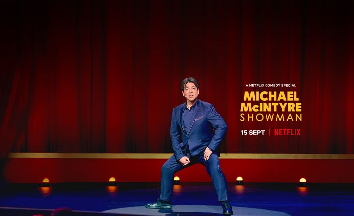 MICHAEL MCINTYRE'S SHOWMAN IS AVAILABLE ON NETFLIX NOW